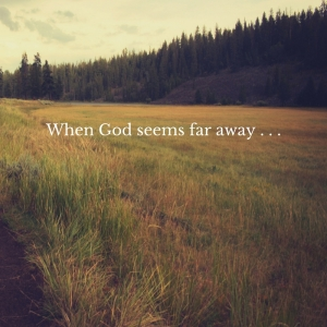 when-god-seems-far-away