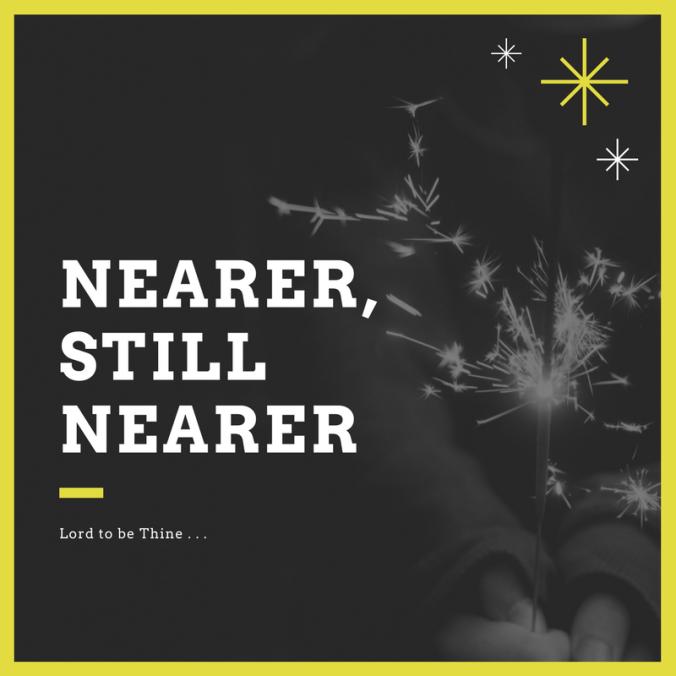Nearer,Still nearer
