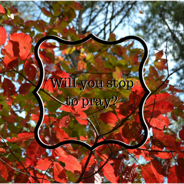 Will you stopto pray-